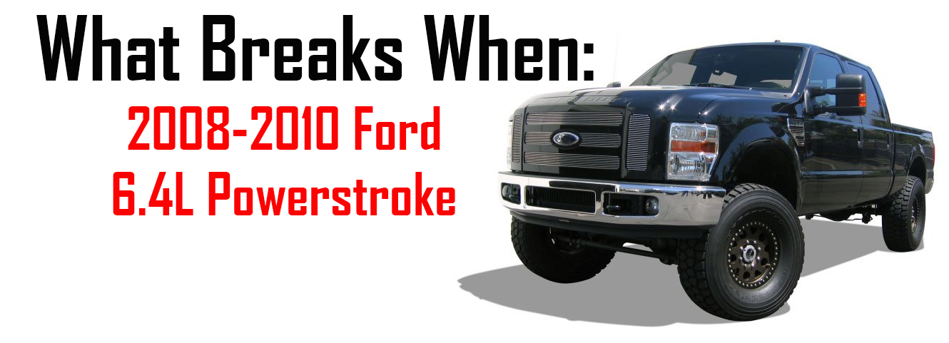 What Breaks When - 6.4 Powerstroke
